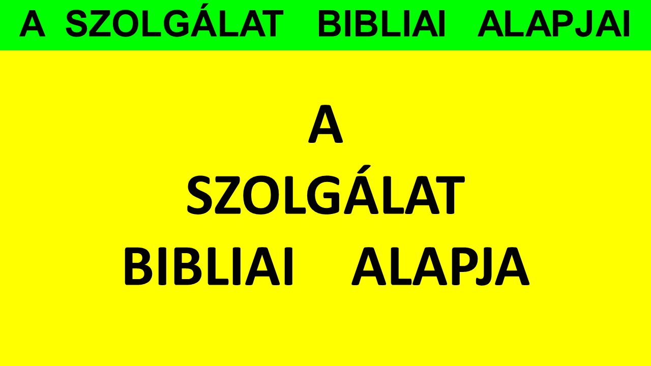 A SZOLGÁLAT BIBLIAI ALAPJAI