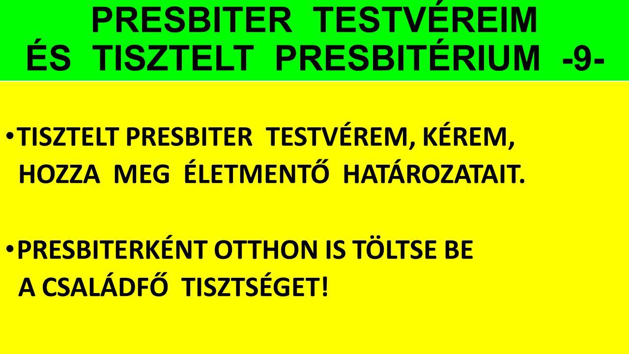 PRESBITER TESTVÉREIM ÉS TISZTELT PRESBITÉRIUM -9-