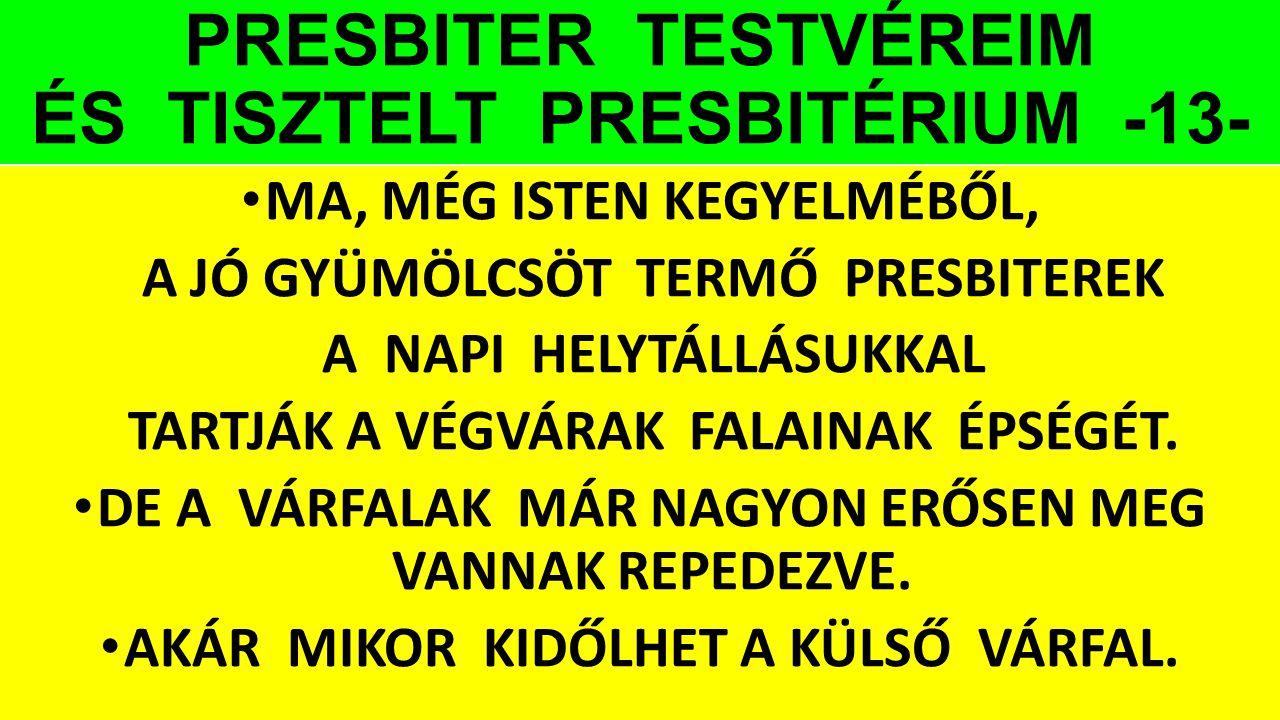PRESBITER TESTVÉREIM ÉS TISZTELT PRESBITÉRIUM -13-