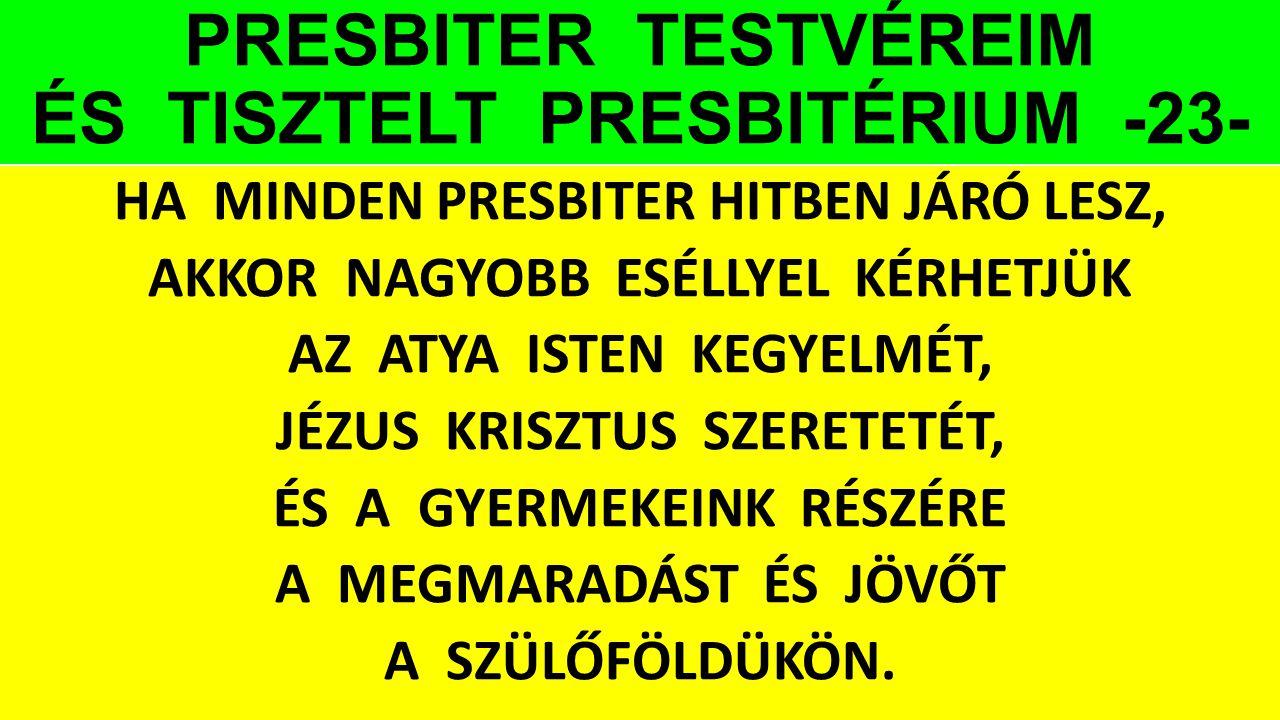 PRESBITER TESTVÉREIM ÉS TISZTELT PRESBITÉRIUM -23-