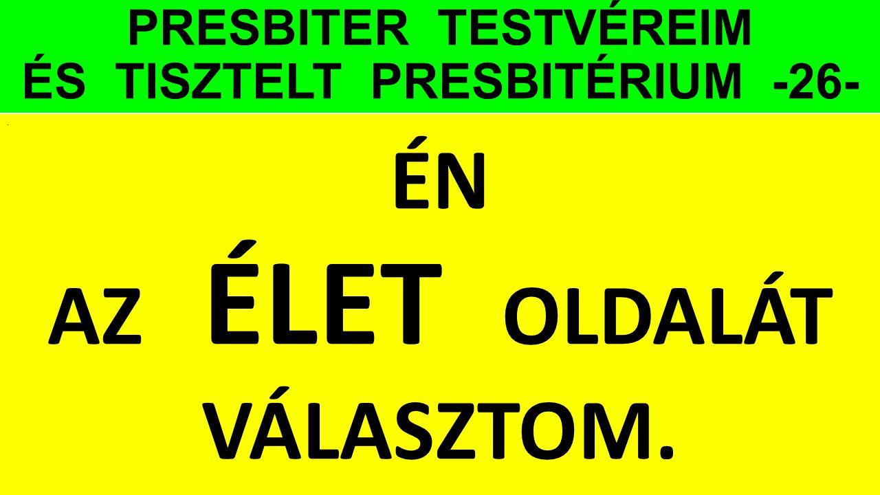 PRESBITER TESTVÉREIM ÉS TISZTELT PRESBITÉRIUM -26-