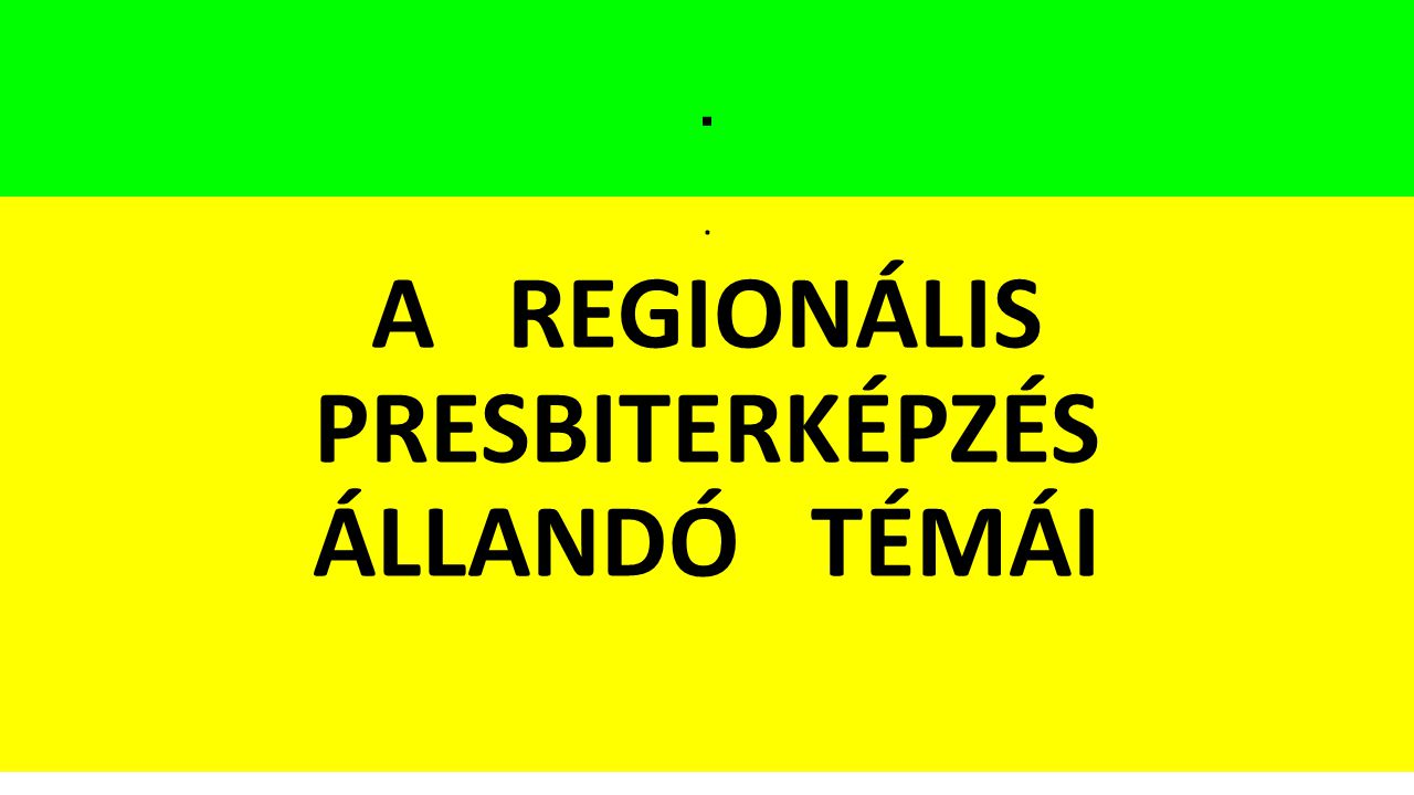 A REGIONÁLIS PRESBITERKÉPZÉS ÁLLANDÓ TÉMÁI