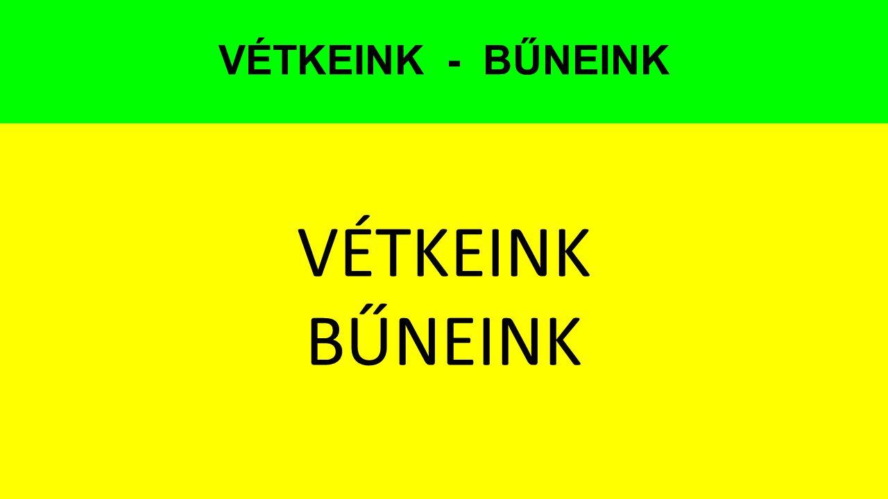 VÉTKEINK - BŰNEINK VÉTKEINK BŰNEINK