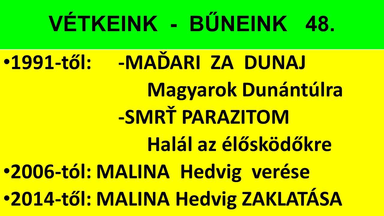 VÉTKEINK - BŰNEINK 48. 1991-től: -MAĎARI ZA DUNAJ. Magyarok Dunántúlra. -SMRŤ PARAZITOM. Halál az élősködőkre.