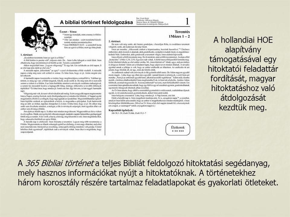 A hollandiai HOE alapítvány támogatásával egy hitoktatói feladattár fordítását, magyar hitoktatáshoz való átdolgozását kezdtük meg.