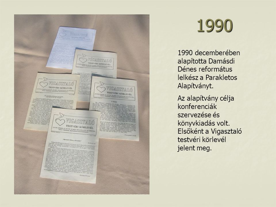 1990 1990 decemberében alapította Damásdi Dénes református lelkész a Parakletos Alapítványt.
