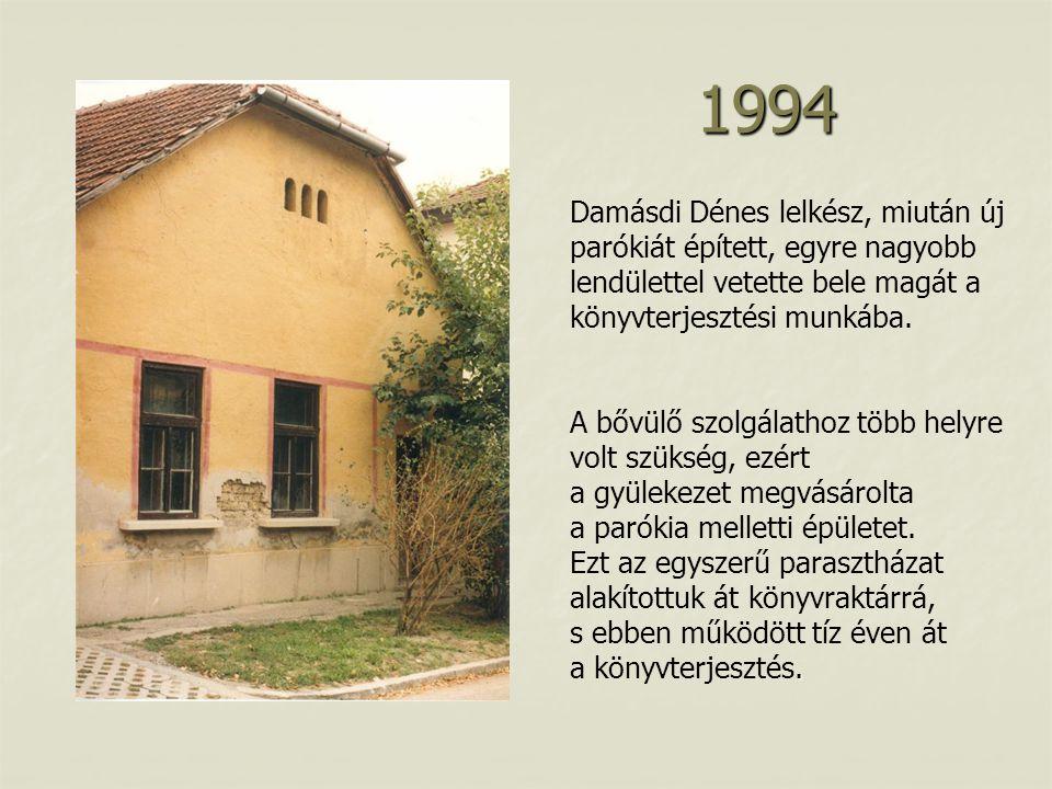 1994 Damásdi Dénes lelkész, miután új parókiát épített, egyre nagyobb lendülettel vetette bele magát a könyvterjesztési munkába.