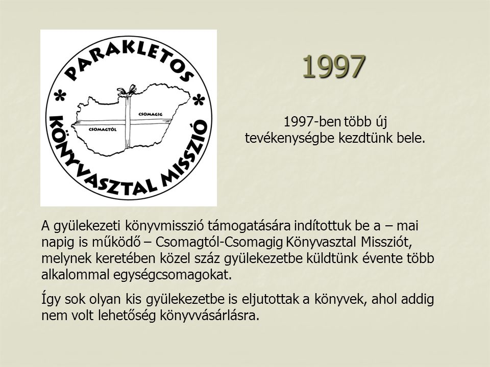 1997-ben több új tevékenységbe kezdtünk bele.