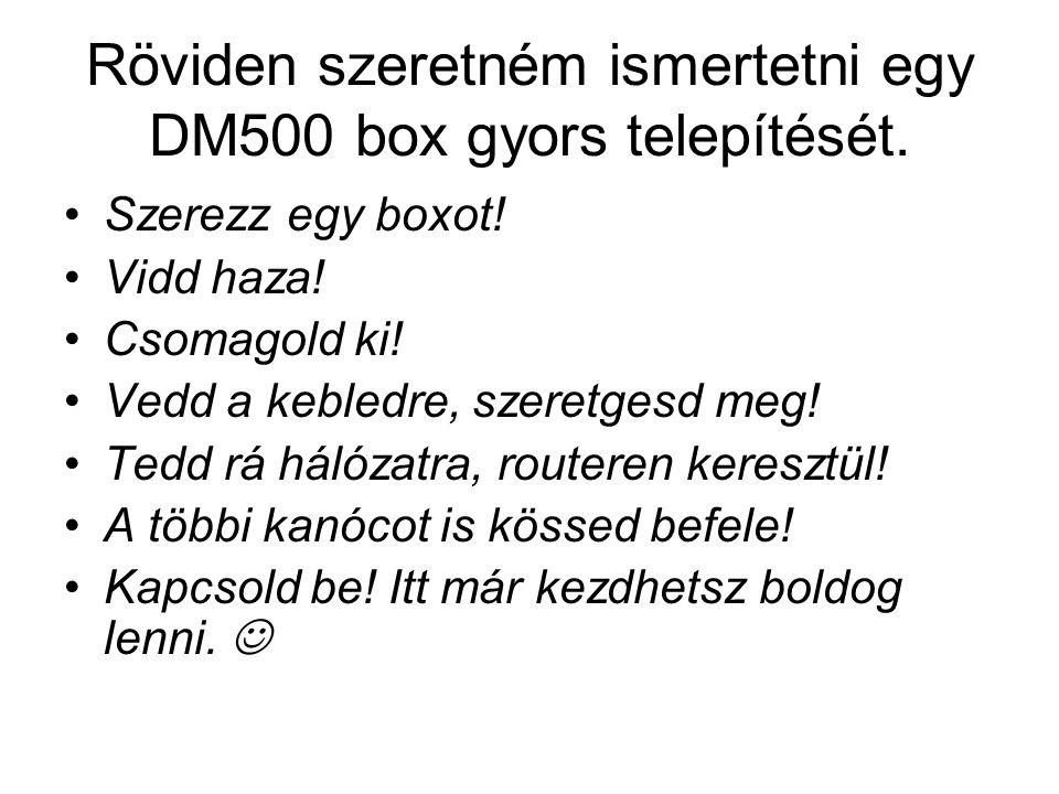 Röviden szeretném ismertetni egy DM500 box gyors telepítését.