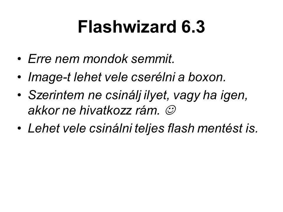 Flashwizard 6.3 Erre nem mondok semmit.