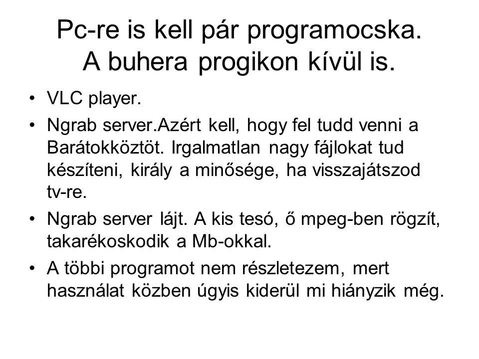 Pc-re is kell pár programocska. A buhera progikon kívül is.
