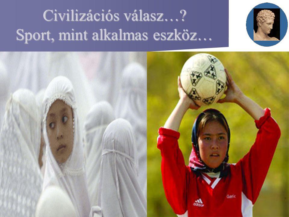 Civilizációs válasz… Sport, mint alkalmas eszköz…