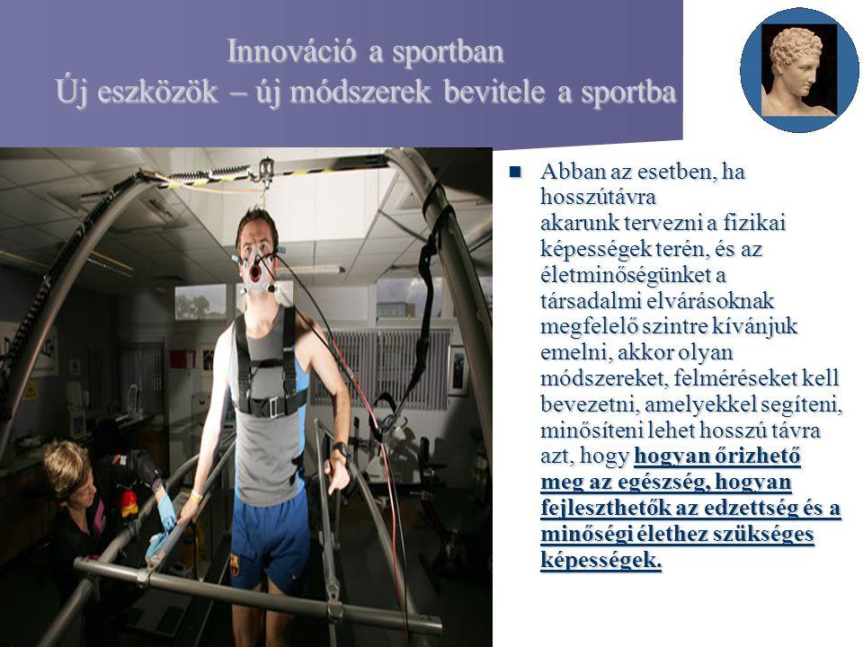 Innováció a sportban Új eszközök – új módszerek bevitele a sportba