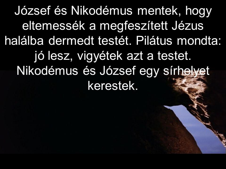 József és Nikodémus mentek, hogy eltemessék a megfeszített Jézus halálba dermedt testét.