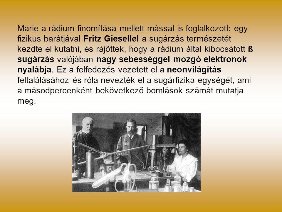 Marie a rádium finomítása mellett mással is foglalkozott; egy fizikus barátjával Fritz Giesellel a sugárzás természetét kezdte el kutatni, és rájöttek, hogy a rádium által kibocsátott ß sugárzás valójában nagy sebességgel mozgó elektronok nyalábja.