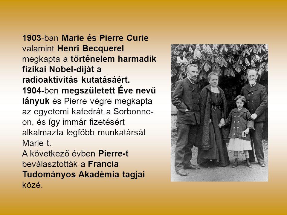 1903-ban Marie és Pierre Curie valamint Henri Becquerel megkapta a történelem harmadik fizikai Nobel-díját a radioaktivitás kutatásáért.