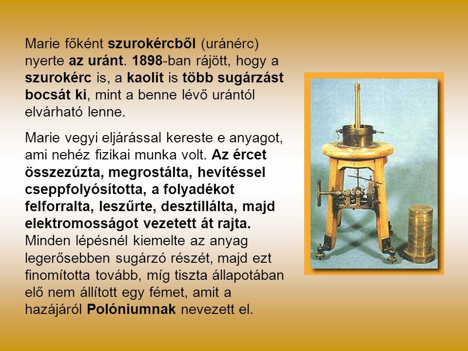 Marie főként szurokércből (uránérc) nyerte az uránt