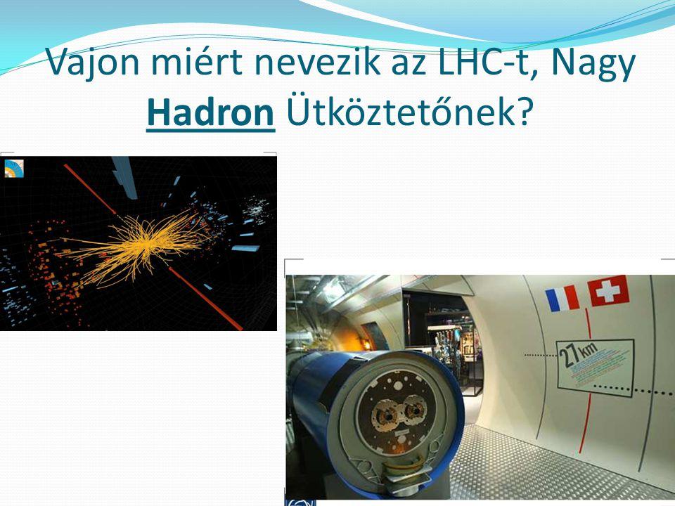 Vajon miért nevezik az LHC-t, Nagy Hadron Ütköztetőnek