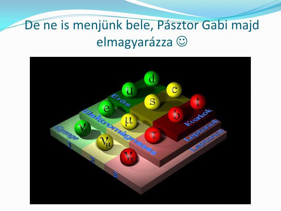 De ne is menjünk bele, Pásztor Gabi majd elmagyarázza 