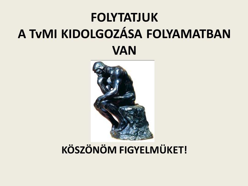 FOLYTATJUK A TvMI KIDOLGOZÁSA FOLYAMATBAN VAN
