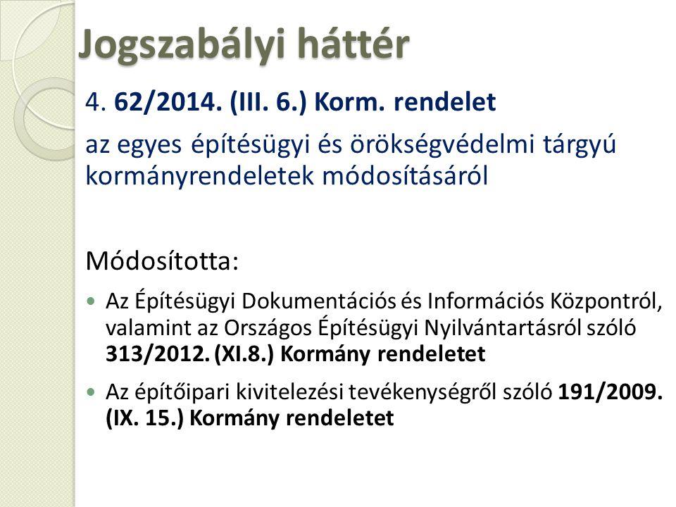 Jogszabályi háttér 4. 62/2014. (III. 6.) Korm. rendelet