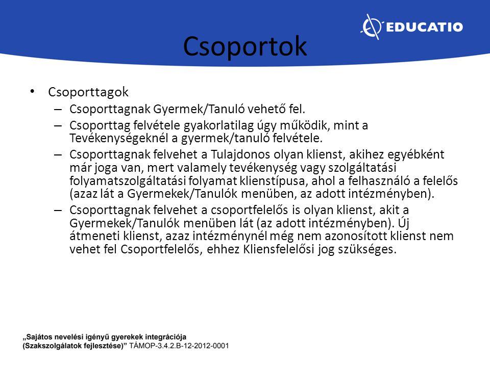 Csoportok Csoporttagok Csoporttagnak Gyermek/Tanuló vehető fel.