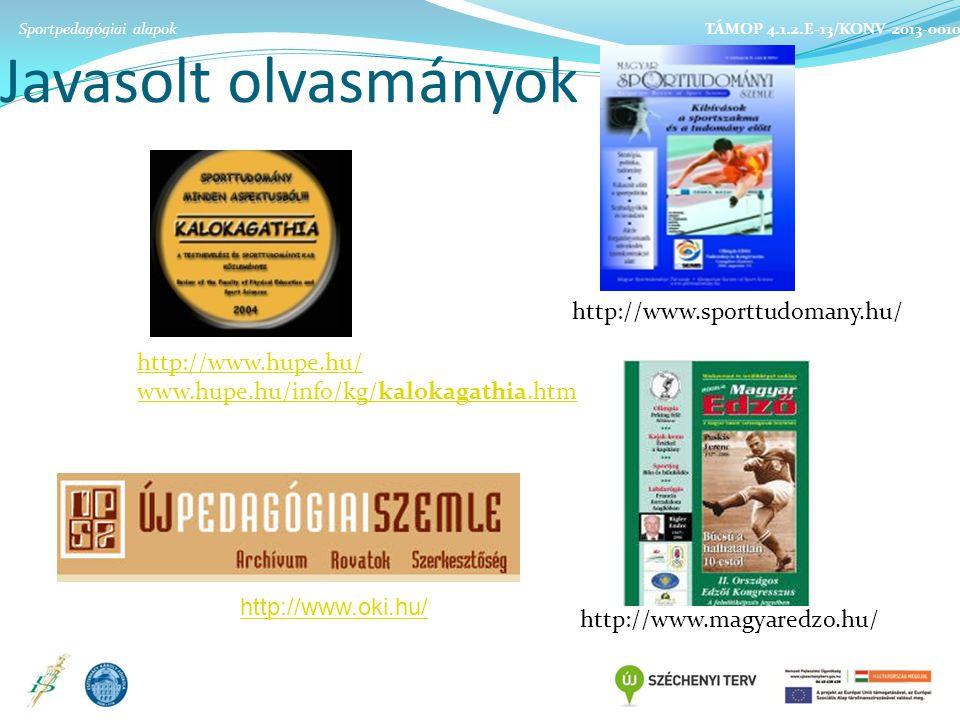 Javasolt olvasmányok http://www.sporttudomany.hu/ http://www.hupe.hu/