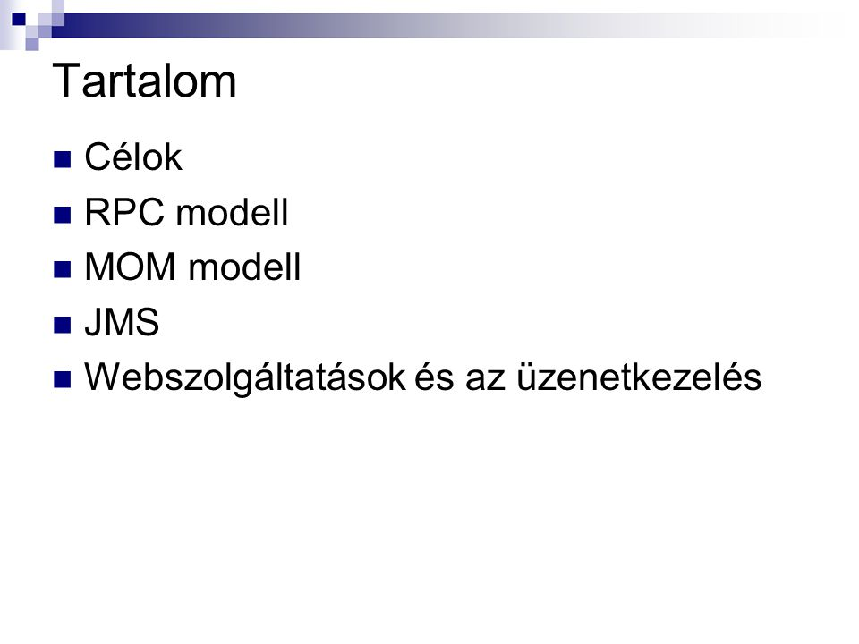 Tartalom Célok RPC modell MOM modell JMS