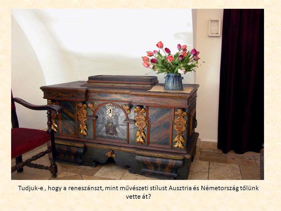 Tudjuk-e , hogy a reneszánszt, mint művészeti stílust Ausztria és Németország tőlünk vette át