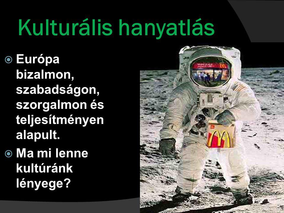 Kulturális hanyatlás Európa bizalmon, szabadságon, szorgalmon és teljesítményen alapult.