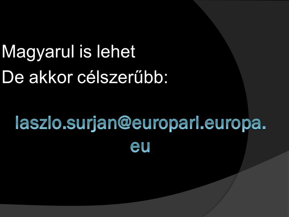laszlo.surjan@europarl.europa.eu Magyarul is lehet