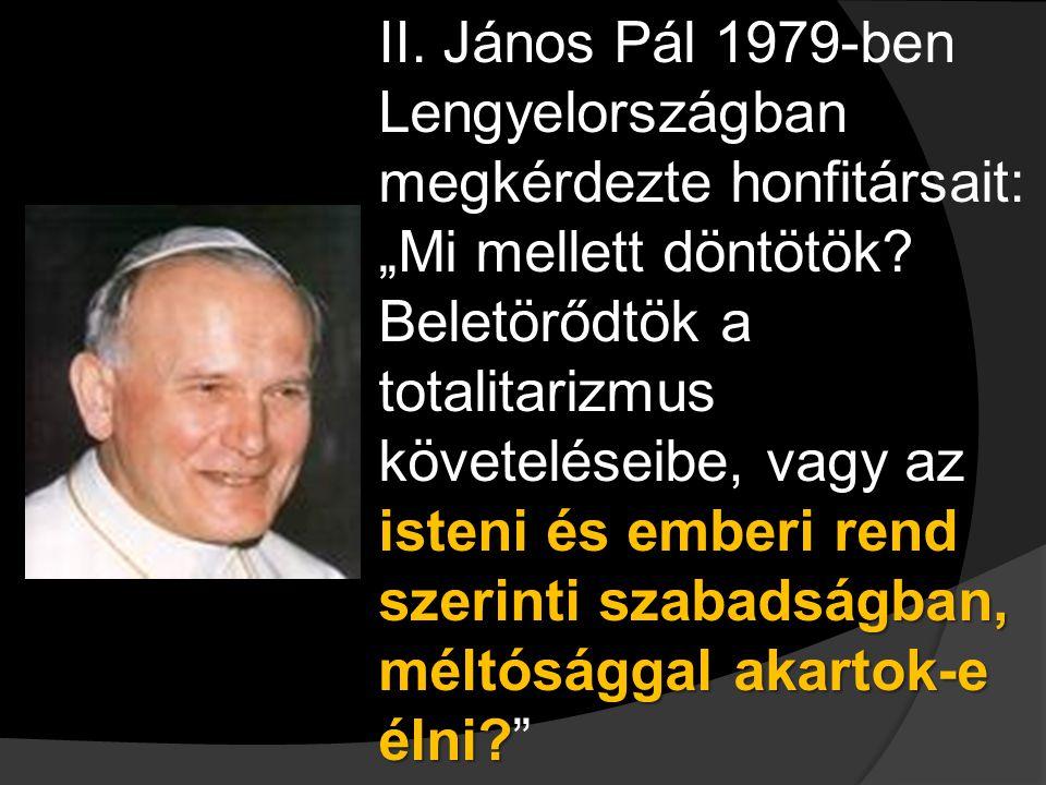 """II. János Pál 1979-ben Lengyelországban megkérdezte honfitársait: """"Mi mellett döntötök."""