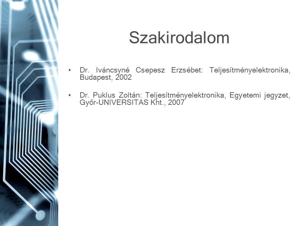 Szakirodalom Dr. Iváncsyné Csepesz Erzsébet: Teljesítményelektronika, Budapest, 2002.
