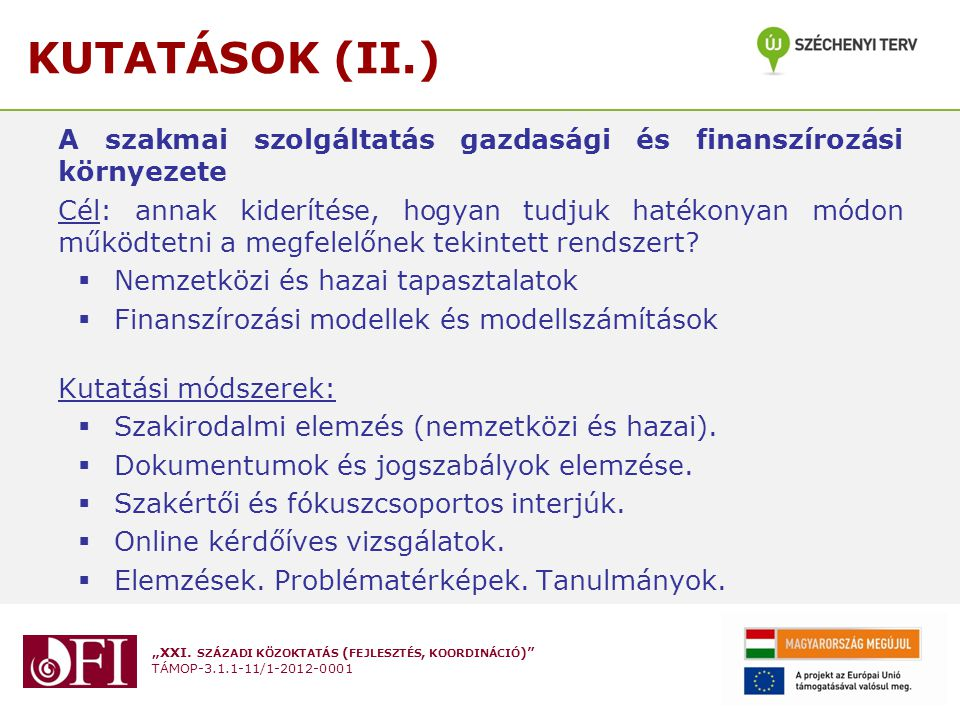 KUTATÁSOK (II.) A szakmai szolgáltatás gazdasági és finanszírozási környezete.