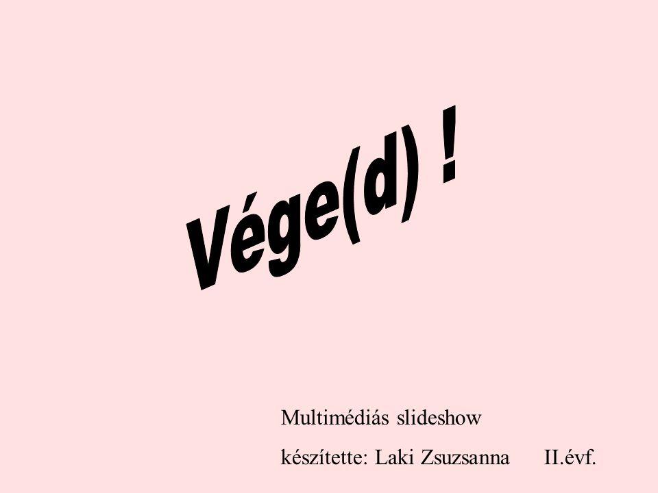 Vége(d) ! Multimédiás slideshow készítette: Laki Zsuzsanna II.évf.