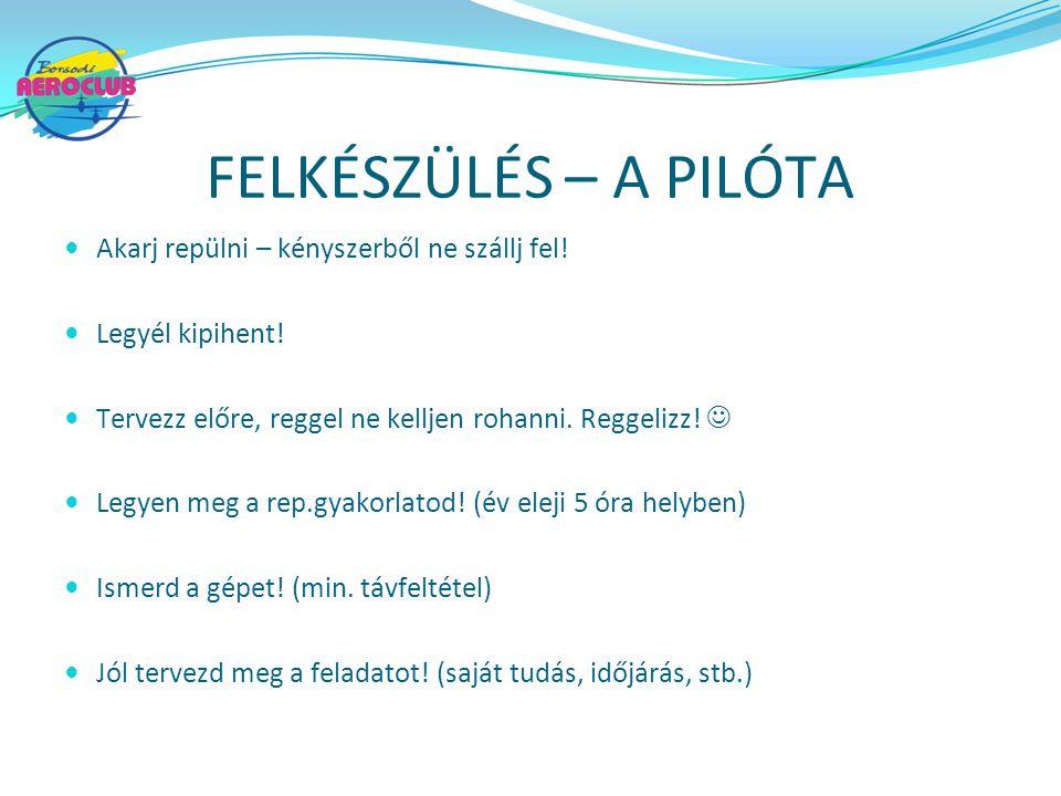 FELKÉSZÜLÉS – A PILÓTA Akarj repülni – kényszerből ne szállj fel!