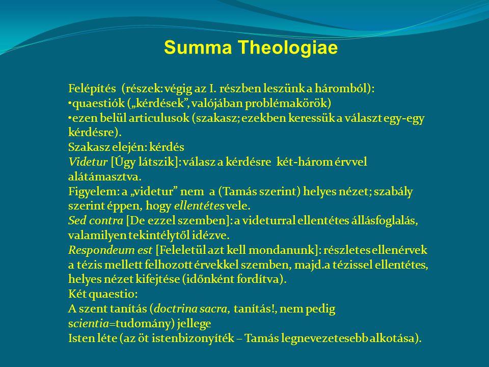 """Summa Theologiae Felépítés (részek: végig az I. részben leszünk a háromból): quaestiók (""""kérdések , valójában problémakörök)"""