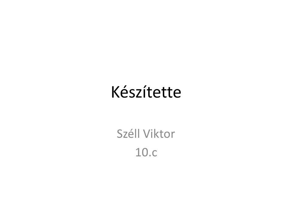 Készítette Széll Viktor 10.c