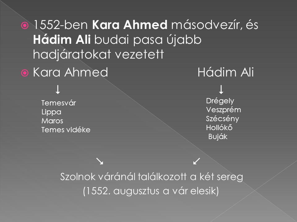 1552-ben Kara Ahmed másodvezír, és Hádim Ali budai pasa újabb hadjáratokat vezetett