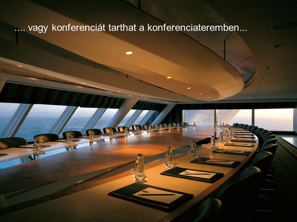 .... vagy konferenciát tarthat a konferenciateremben...