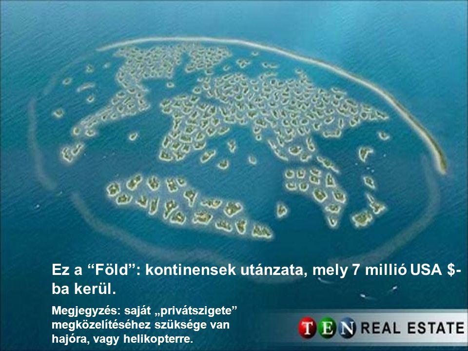 Ez a Föld : kontinensek utánzata, mely 7 millió USA $- ba kerül.