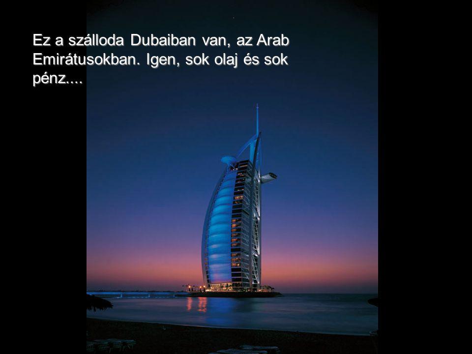Ez a szálloda Dubaiban van, az Arab Emirátusokban