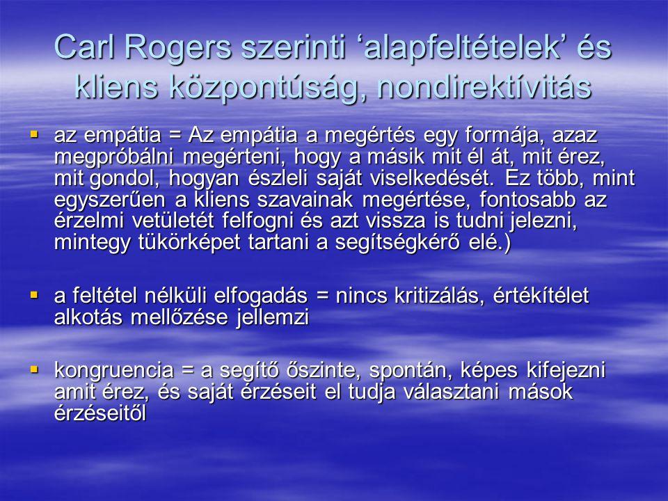 Carl Rogers szerinti 'alapfeltételek' és kliens központúság, nondirektívitás