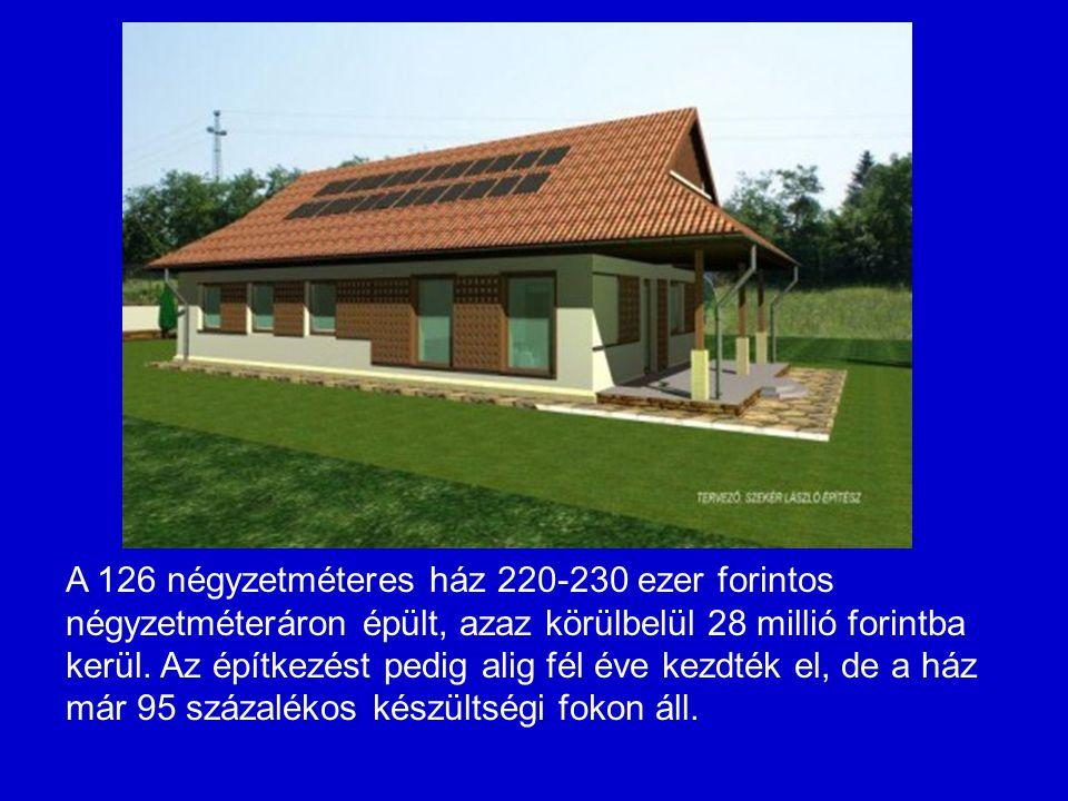 A 126 négyzetméteres ház 220-230 ezer forintos négyzetméteráron épült, azaz körülbelül 28 millió forintba kerül.