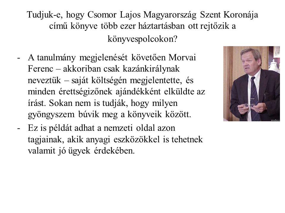 Tudjuk-e, hogy Csomor Lajos Magyarország Szent Koronája című könyve több ezer háztartásban ott rejtőzik a könyvespolcokon