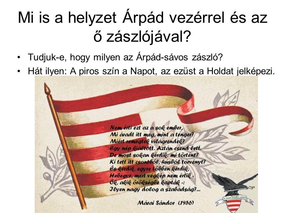 Mi is a helyzet Árpád vezérrel és az ő zászlójával