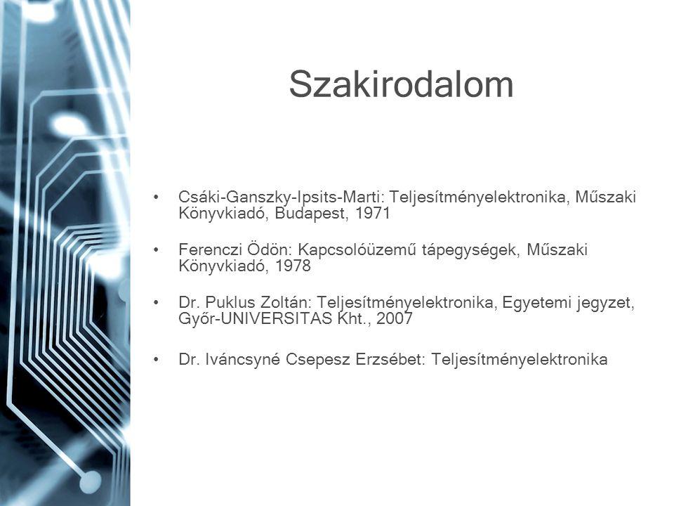 Szakirodalom Csáki-Ganszky-Ipsits-Marti: Teljesítményelektronika, Műszaki Könyvkiadó, Budapest, 1971.