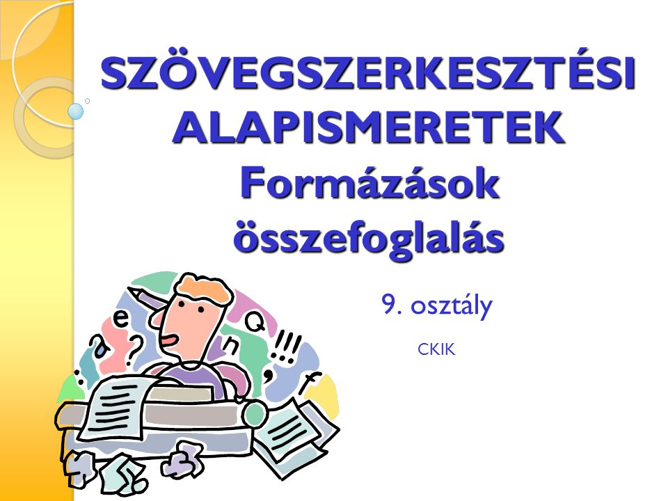 SZÖVEGSZERKESZTÉSI ALAPISMERETEK Formázások összefoglalás