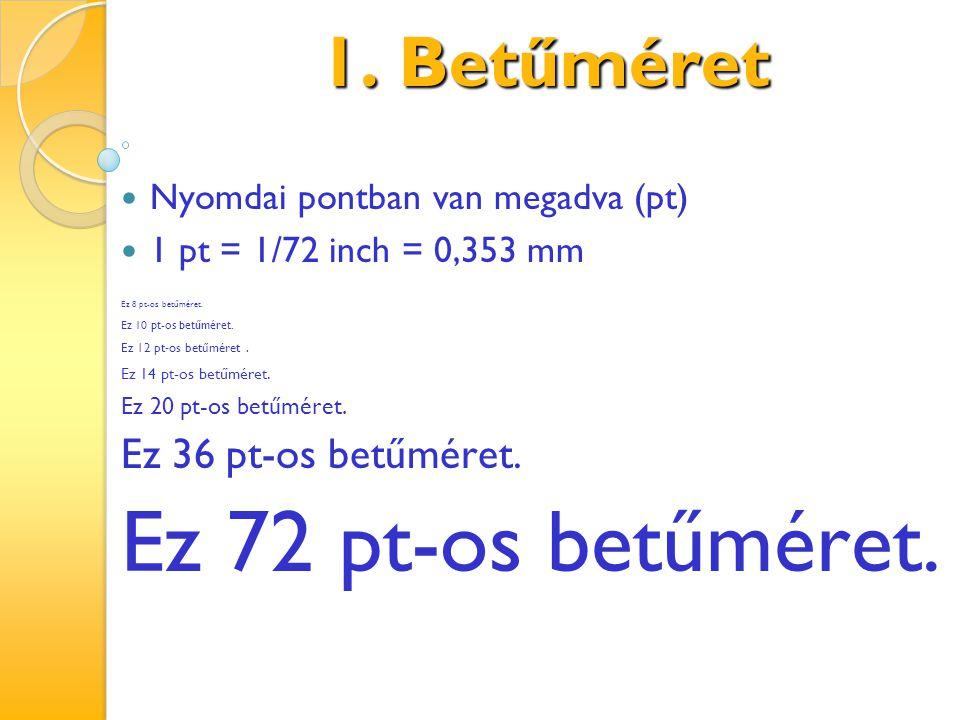 Ez 72 pt-os betűméret. 1. Betűméret Ez 36 pt-os betűméret.