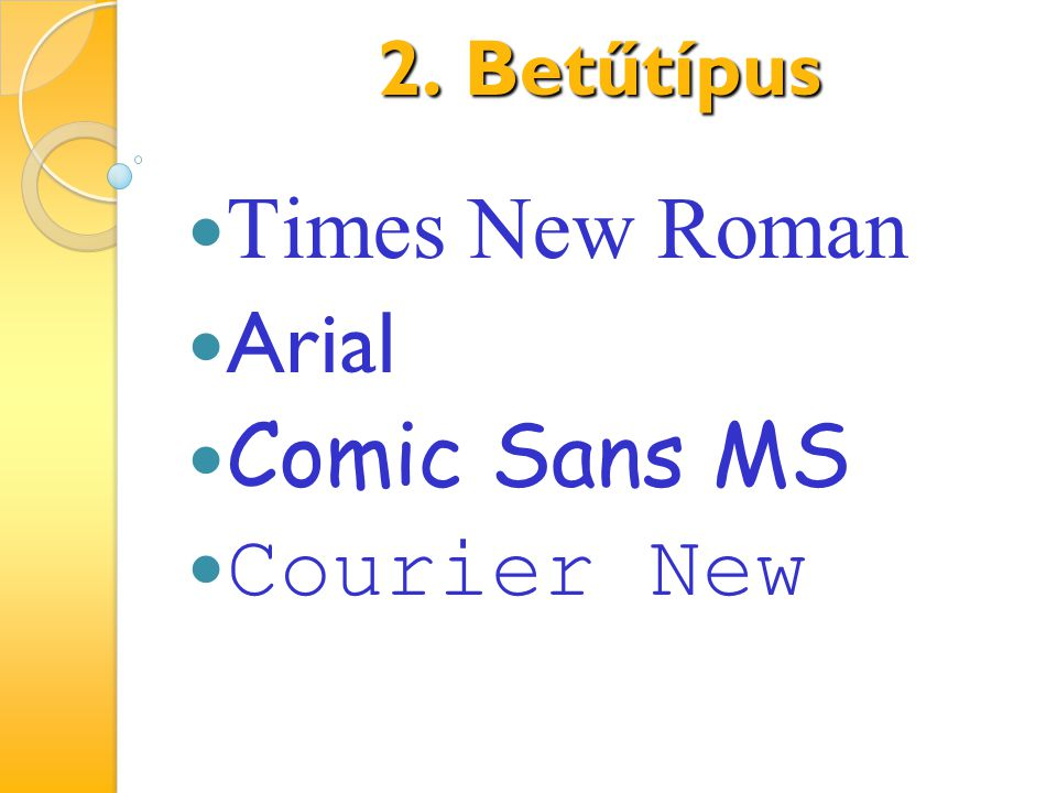 2. Betűtípus Times New Roman Arial Comic Sans MS Courier New